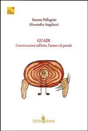 Guadi. Conversazioni sull'arte, l'uomo e la parola by Simone Pellegrini