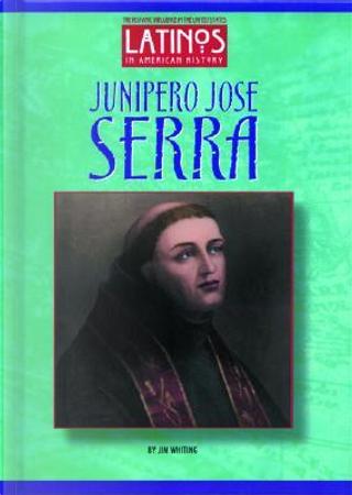 Junipero Jose Serra by Jim Whiting