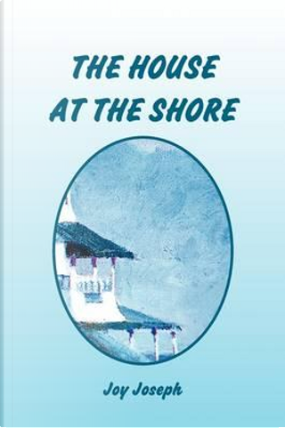 The House at the Shore by Joy Joseph