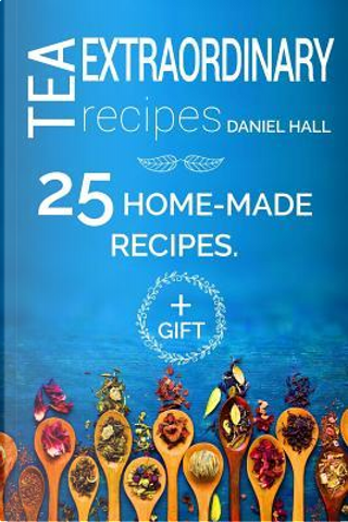 Extraordinary Tea Recipes by Daniel Hall