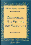 Zechariah, His Visions and Warnings (Classic Reprint) by William Lindsay Alexander