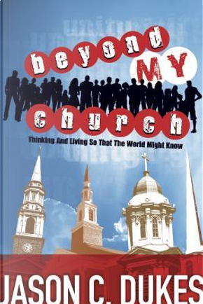 Beyond My Church by Jason C. Dukes