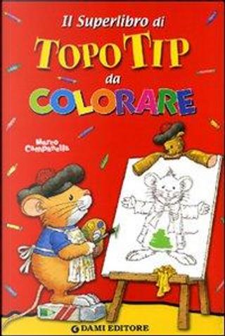 Il superlibro di Topo Tip da colorare. Ediz. illustrata by Marco Campanella