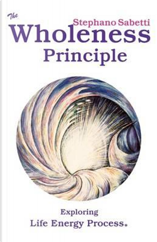 The Wholeness Principle by Stephano Sabetti