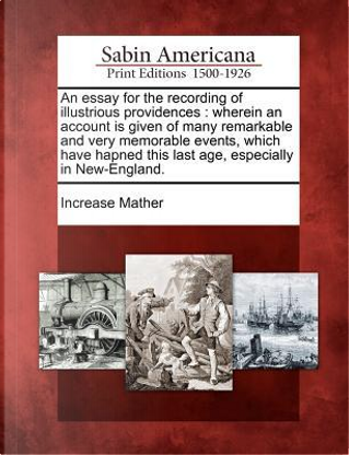 An  Essay for the Recording of Illustrious Providences by Increase Mather