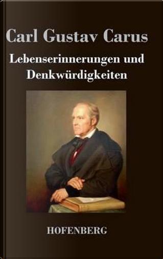 Lebenserinnerungen und Denkwürdigkeiten by Carl Gustav Carus