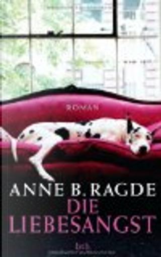 Die Liebesangst by Anne B Ragde