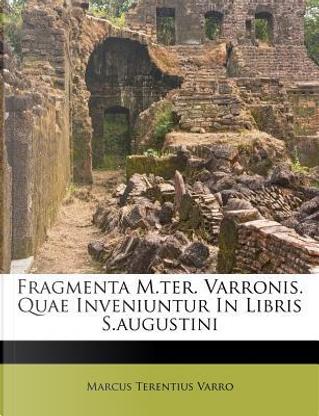 Fragmenta M.Ter. Varronis. Quae Inveniuntur in Libris S.Augustini by Marcus Terentius Varro
