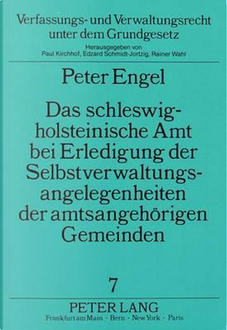 Das schleswig-holsteinische Amt bei Erledigung der  Selbstverwaltungsangelegenheiten der amtsangehörigen Gemeinden by Peter Engel