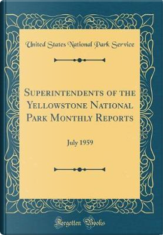 Superintendents of the Yellowstone National Park Monthly Reports by United States National Park Service
