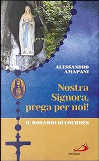 Nostra Signora prega per noi. Il rosario di Lourdes by Alessandro Amapani