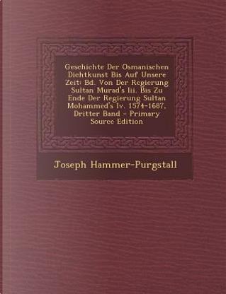 Geschichte Der Osmanischen Dichtkunst Bis Auf Unsere Zeit by Joseph Hammer-Purgstall