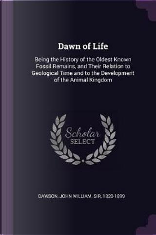Dawn of Life by John William Dawson