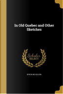 IN OLD QUEBEC & OTHER SKETCHES by Byron Nicholson