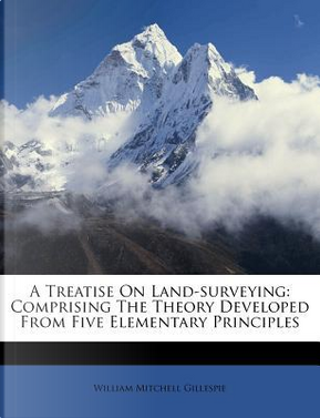 A Treatise on Land-Surveying by William Mitchell Gillespie