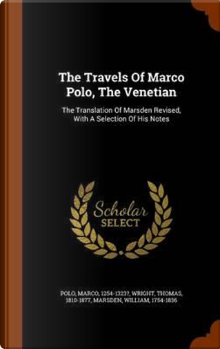 The Travels of Marco Polo, the Venetian by Marco Polo