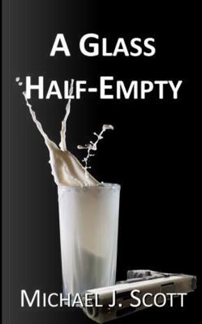 A Glass Half-empty by Michael J. Scott