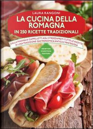 La cucina della Romagna in 250 ricette tradizionali by Laura Rangoni