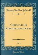 Christliche Kirchengeschichte, Vol. 1 (Classic Reprint) by Johann Matthias Schröckh