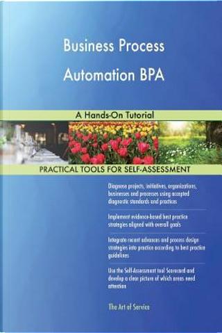 Business Process Automation Bpa by Blokdyk
