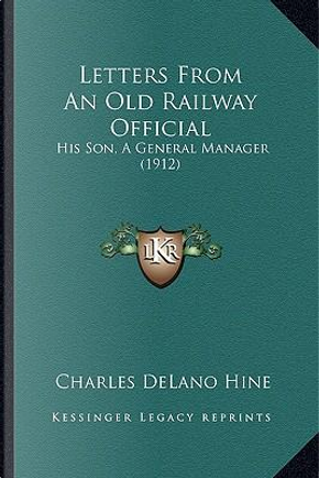 Letters from an Old Railway Official by Charles Delano Hine