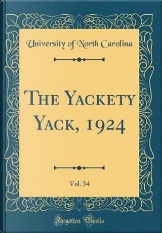 The Yackety Yack, 1924, Vol. 34 (Classic Reprint) by University of North Carolina