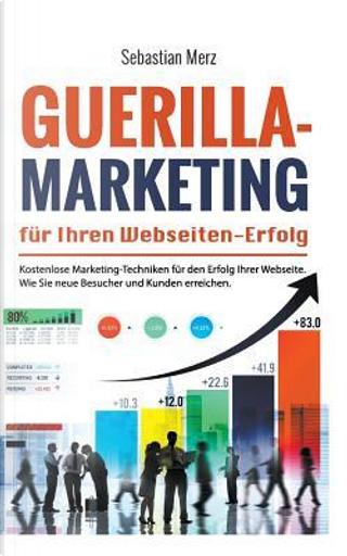 Guerilla-marketing Für Ihren Webseiten-erfolg by Sebastian Merz