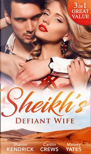 Sheikh's Defiant Wife by Sharon Kendrick