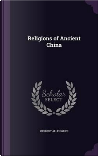 Religions of Ancient China by Herbert Allen Giles