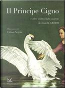 Il principe cigno e altre undici fiabe segrete by Jacob Grimm, Wilhelm Grimm