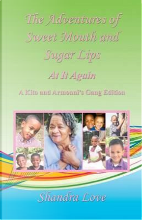 The Adventures of Sweet Mouth and Sugar Lips - At It Again by Shandra Love