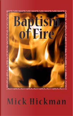 Baptism of Fire by Mick Hickman