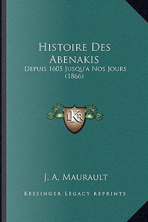 Histoire Des Abenakis by J. A. Maurault