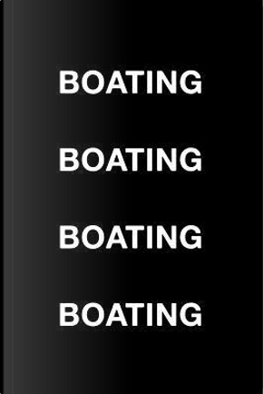 Boating Boating Boating Boating by Mark Hall