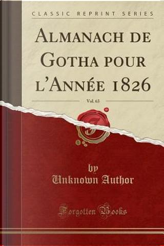 Almanach de Gotha pour l'Année 1826, Vol. 63 (Classic Reprint) by Author Unknown