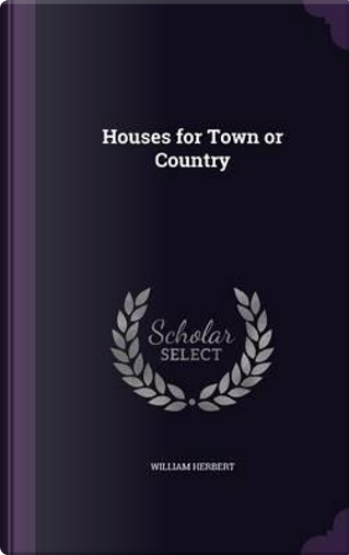 Houses for Town or Country by William Herbert
