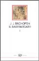 Il matriarcato - vol. I by Johann Jakob Bachofen