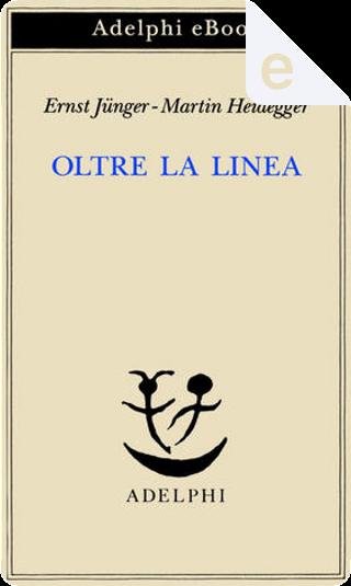 Oltre la linea by Ernst Jünger, Martin Heidegger