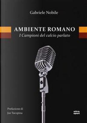 Ambiente romano. I campioni del calcio parlato by Gabriele Nobile