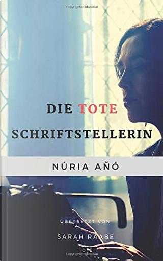 Die tote Schriftstellerin by Núria Añó