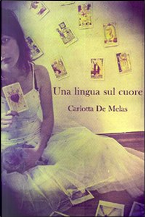 Una lingua sul cuore by Carlotta De Melas