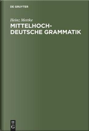Mittelhochdeutsche Grammatik by Heinz Mettke