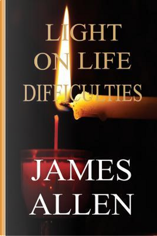 Light on Life Difficulties by James Allen