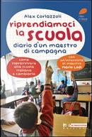 Riprendiamoci la scuola. Diario d'un maestro di campagna by Alex Corlazzoli