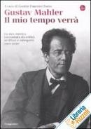 Gustav Mahler. Il mio tempo verrà.