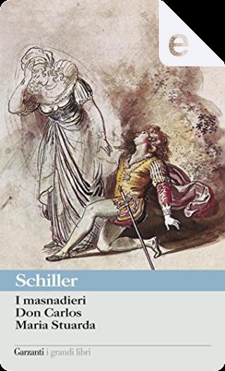 I Masnadieri - Don Carlos - Maria Stuarda by Friederich Schiller