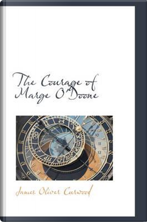 The Courage of Marge O'doone by James Oliver Curwood