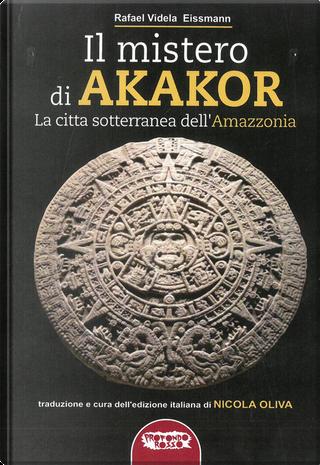 Il mistero di Akakor by Rafael Videla Eissmann
