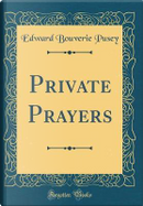 Private Prayers (Classic Reprint) by Edward Bouverie Pusey