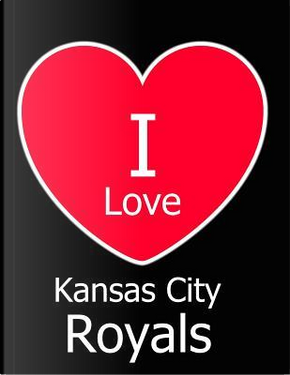 I Love Kansas City Royals by Kensington Press
